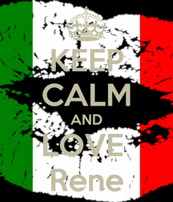 Poster: KEEP CALM AND LOVE  Rene