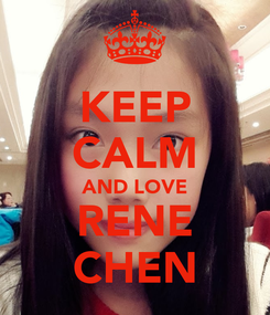 Poster: KEEP CALM AND LOVE RENE CHEN