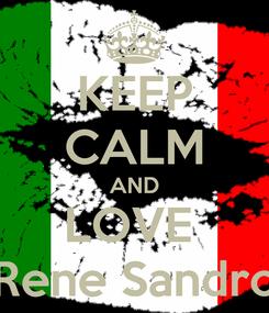 Poster: KEEP CALM AND LOVE  Rene Sandro