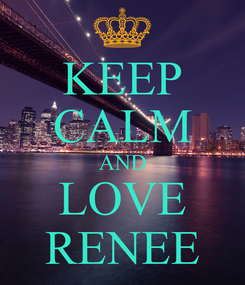Poster: KEEP CALM AND LOVE RENEE