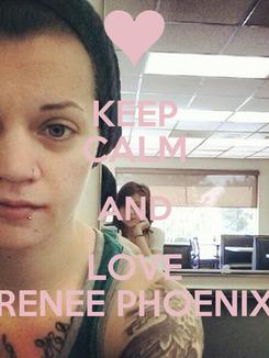 Poster: KEEP CALM AND LOVE RENEE PHOENIX