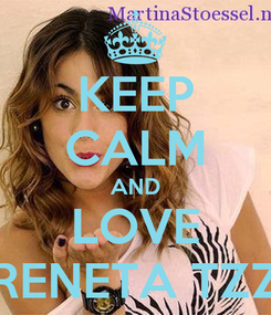 Poster: KEEP CALM AND LOVE RENETA TZZ