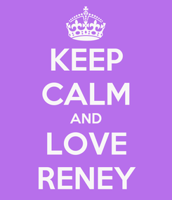 Poster: KEEP CALM AND LOVE RENEY