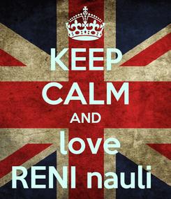 Poster: KEEP CALM AND   love  RENI nauli