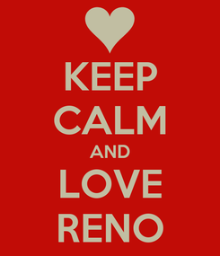 Poster: KEEP CALM AND LOVE RENO