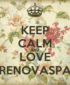 Poster: KEEP CALM AND LOVE RENOVASPA
