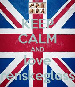 Poster: KEEP CALM AND love renskegloss