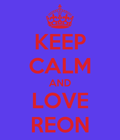 Poster: KEEP CALM AND LOVE REON