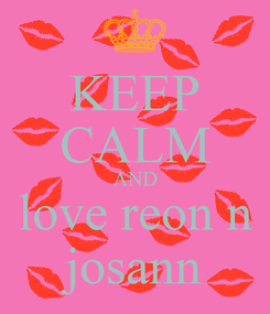 Poster: KEEP CALM AND love reon n josann