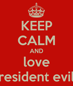 Poster: KEEP CALM AND love resident evil