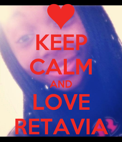 Poster: KEEP CALM AND LOVE RETAVIA