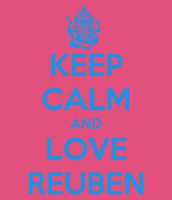 Poster: KEEP CALM AND LOVE REUBEN