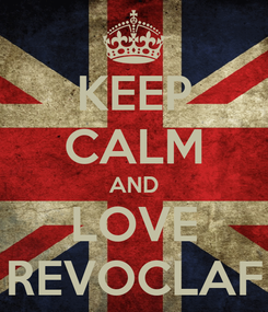 Poster: KEEP CALM AND LOVE REVOCLAF