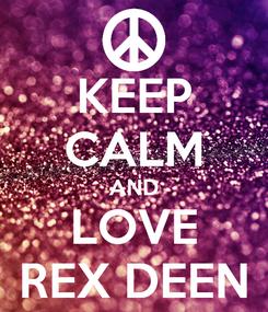 Poster: KEEP CALM AND LOVE REX DEEN