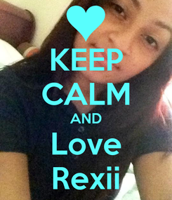 Poster: KEEP CALM AND Love Rexii