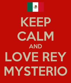 Poster: KEEP CALM AND LOVE REY MYSTERIO