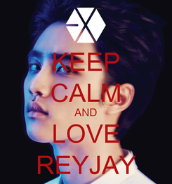 Poster: KEEP CALM AND LOVE REYJAY