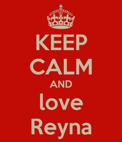 Poster: KEEP CALM AND love Reyna
