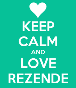 Poster: KEEP CALM AND LOVE REZENDE