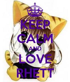 Poster: KEEP CALM AND LOVE RHETT