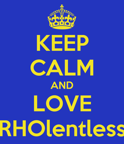 Poster: KEEP CALM AND LOVE RHOlentless