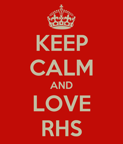 Poster: KEEP CALM AND LOVE RHS
