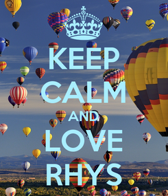 Poster: KEEP CALM AND LOVE RHYS