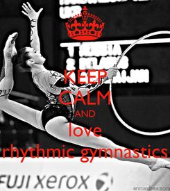 Poster: KEEP CALM AND love rhythmic gymnastics