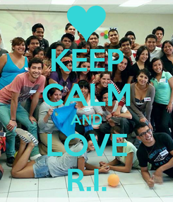 Poster: KEEP CALM AND LOVE R.I.
