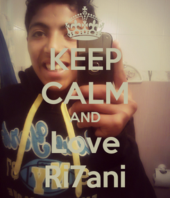 Poster: KEEP CALM AND Love Ri7ani