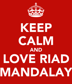Poster: KEEP CALM AND LOVE RIAD MANDALAY