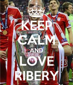 Poster: KEEP CALM AND LOVE RIBERY