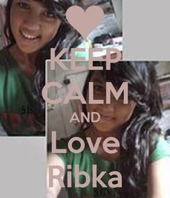 Poster: KEEP CALM AND Love Ribka