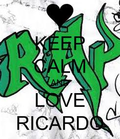 Poster: KEEP CALM AND LOVE RICARDO