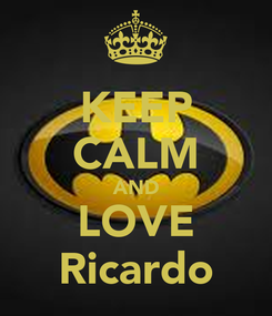 Poster: KEEP CALM AND LOVE Ricardo