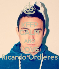 Poster: KEEP CALM AND LOVE Ricardo Ordieres