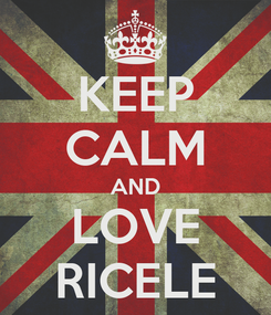 Poster: KEEP CALM AND LOVE RICELE