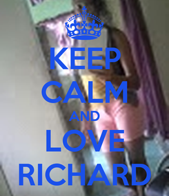 Poster: KEEP CALM AND LOVE RICHARD