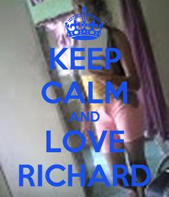 Poster: KEEP CALM AND LOVE RICHARD