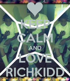 Poster: KEEP CALM AND LOVE RICHKIDD