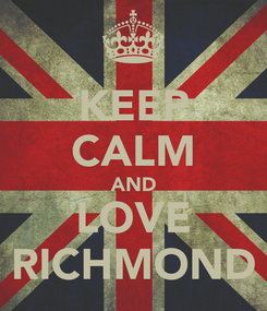 Poster: KEEP CALM AND LOVE RICHMOND