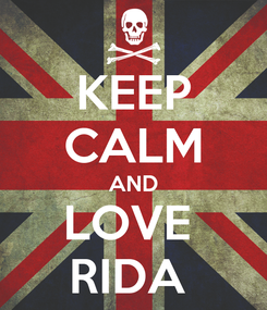 Poster: KEEP CALM AND LOVE  RIDA