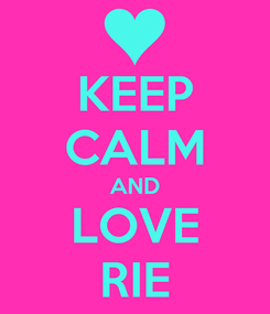 Poster: KEEP CALM AND LOVE RIE
