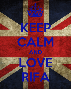 Poster: KEEP CALM AND LOVE RIFA