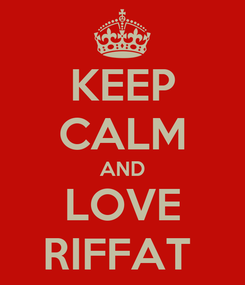 Poster: KEEP CALM AND LOVE RIFFAT