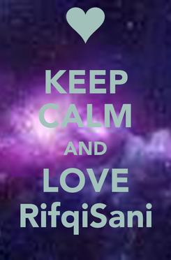 Poster: KEEP CALM AND LOVE RifqiSani