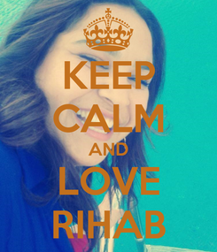 Poster: KEEP CALM AND LOVE RIHAB