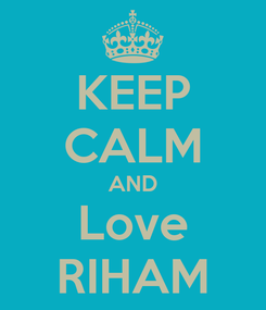 Poster: KEEP CALM AND Love RIHAM
