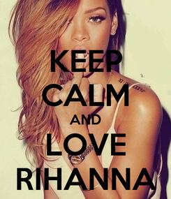 Poster: KEEP CALM AND LOVE RIHANNA
