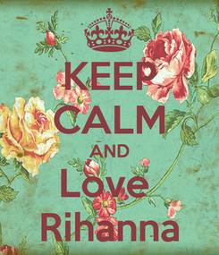 Poster: KEEP CALM AND Love     Rihanna
